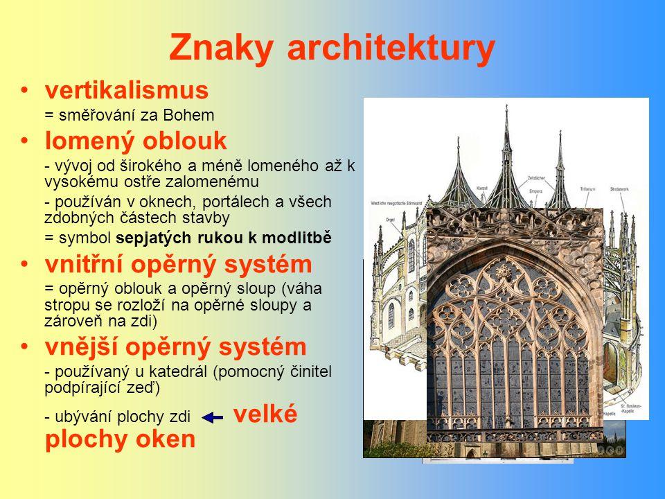 Znaky architektury vertikalismus = směřování za Bohem lomený oblouk - vývoj od širokého a méně lomeného až k vysokému ostře zalomenému - používán v ok