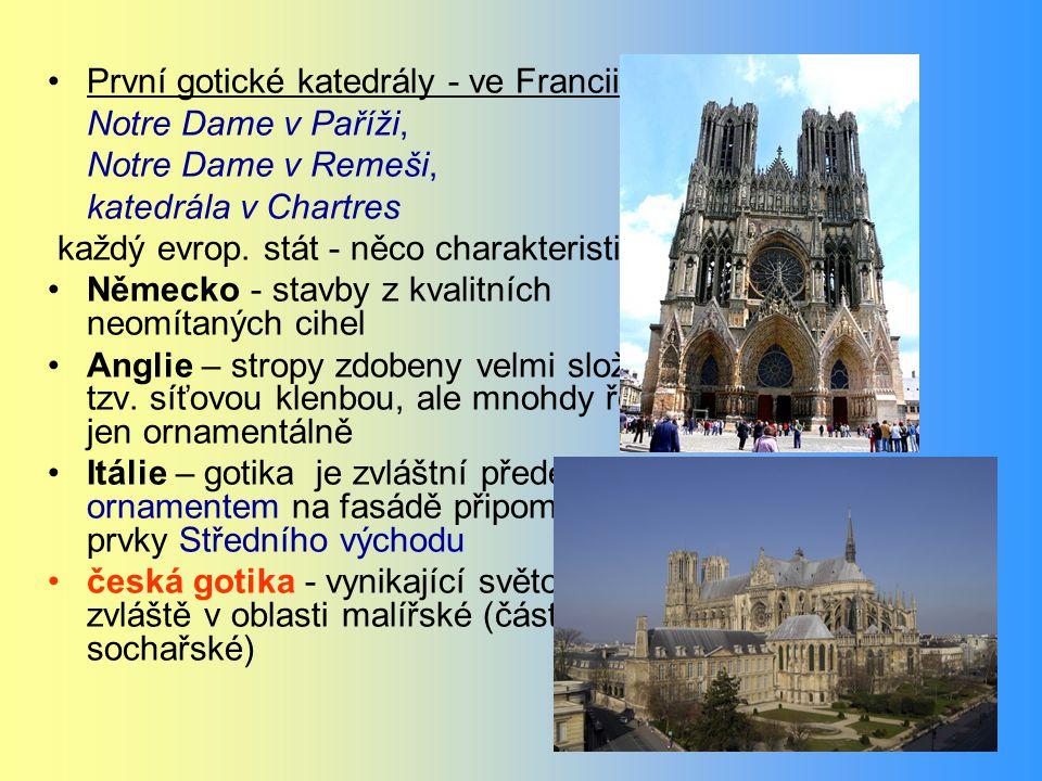 První gotické katedrály - ve Francii: Notre Dame v Paříži, Notre Dame v Remeši, katedrála v Chartres každý evrop. stát - něco charakteristického: Něme