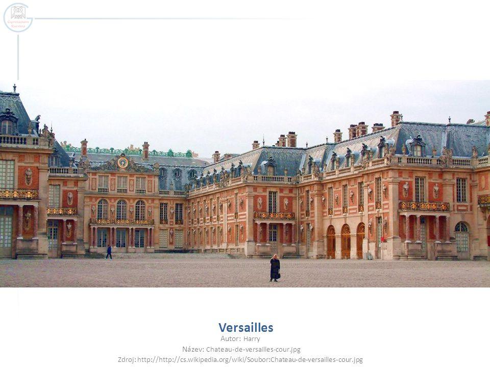 Versailles Autor: Harry Název: Chateau-de-versailles-cour.jpg Zdroj: http://http://cs.wikipedia.org/wiki/Soubor:Chateau-de-versailles-cour.jpg