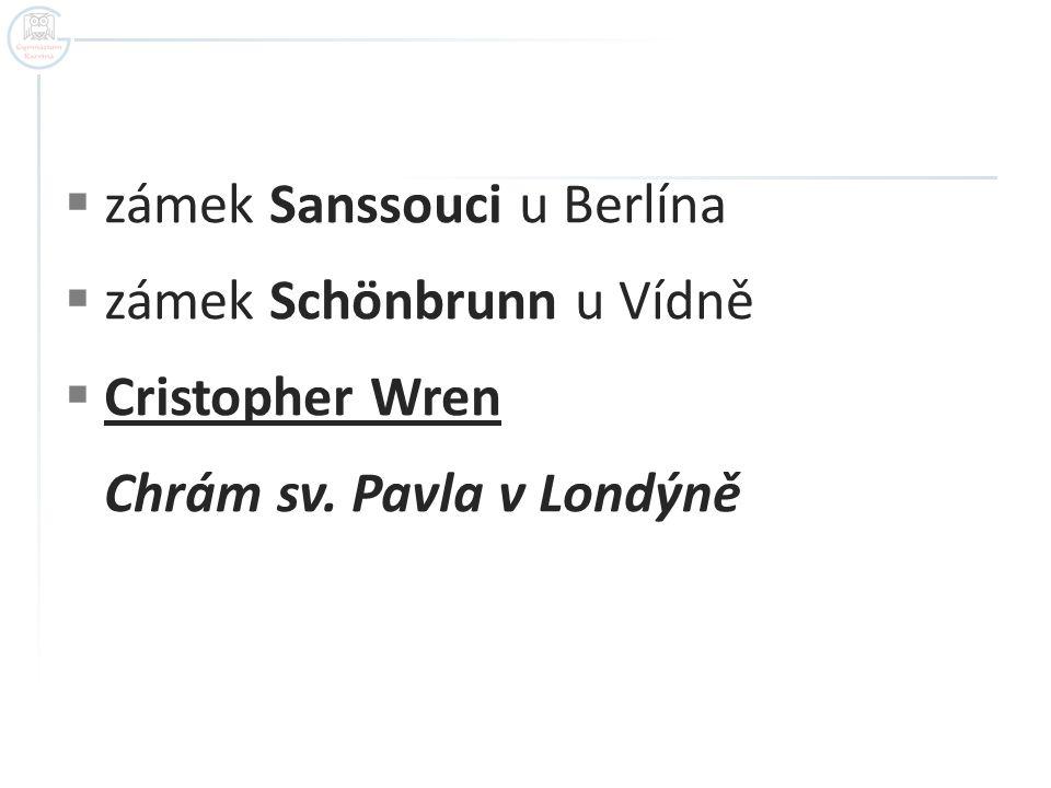  zámek Sanssouci u Berlína  zámek Schönbrunn u Vídně  Cristopher Wren Chrám sv. Pavla v Londýně