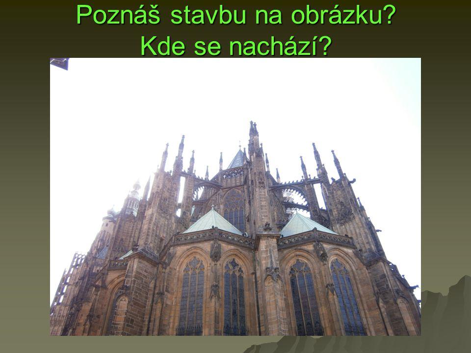 Poznáš stavbu na obrázku? Kde se nachází?