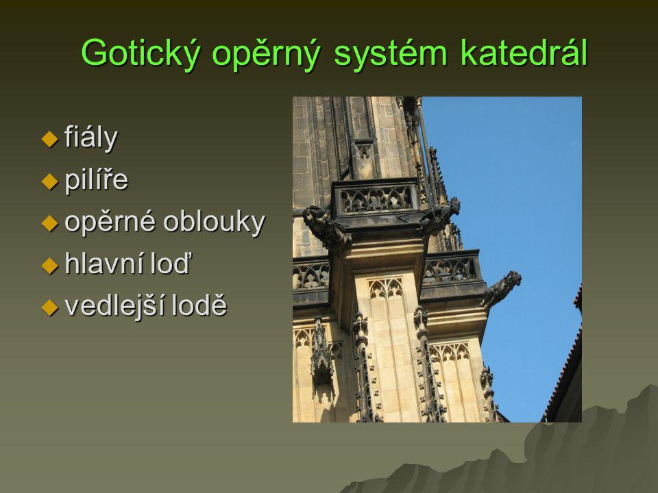Gotický opěrný systém katedrál Gotický opěrný systém katedrál  fiály  pilíře  opěrné oblouky  hlavní loď  vedlejší lodě