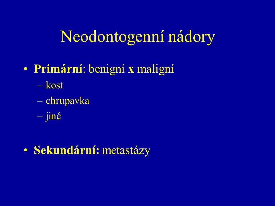 Neodontogenní nádory Primární: benigní x maligní –kost –chrupavka –jiné Sekundární: metastázy