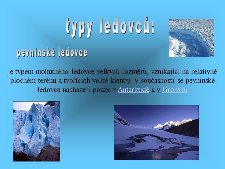 je typem mohutného ledovce velkých rozměrů, vznikající na relativně plochém terénu a tvořících velké klenby. V současnosti se pevninské ledovce nacház