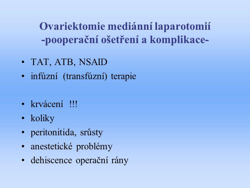 Ovariektomie mediánní laparotomií -pooperační ošetření a komplikace- TAT, ATB, NSAID infúzní (transfúzní) terapie krvácení !!! koliky peritonitida, sr