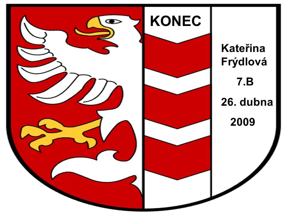 KONEC Kateřina Frýdlová 7.B 26. dubna 2009