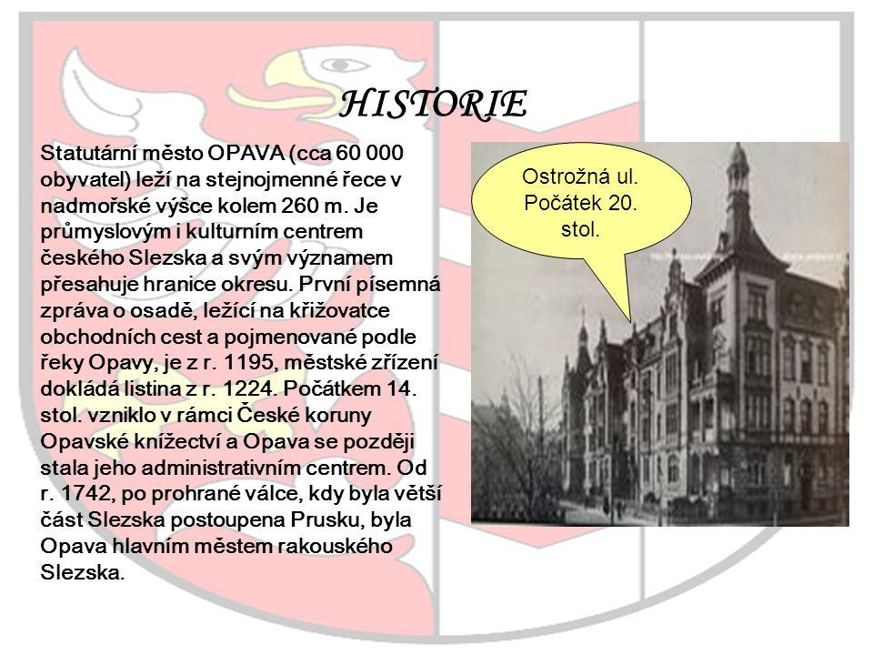 HISTORIE Statutární město OPAVA (cca 60 000 obyvatel) leží na stejnojmenné řece v nadmořské výšce kolem 260 m. Je průmyslovým i kulturním centrem česk