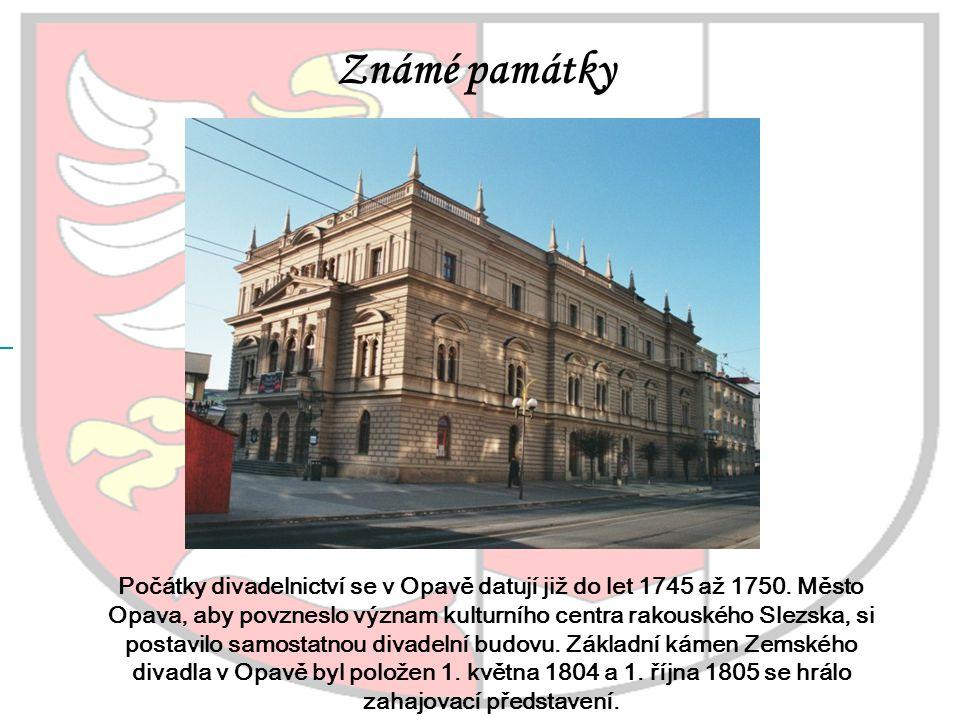 Známé památky Počátky divadelnictví se v Opavě datují již do let 1745 až 1750. Město Opava, aby povzneslo význam kulturního centra rakouského Slezska,