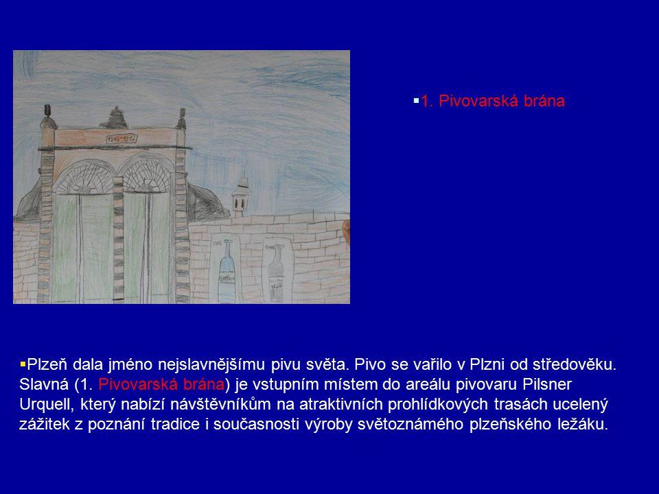  1. Pivovarská brána  Plzeň dala jméno nejslavnějšímu pivu světa. Pivo se vařilo v Plzni od středověku. Slavná (1. Pivovarská brána) je vstupním mís