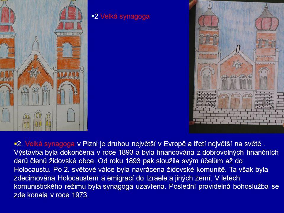  2 Velká synagoga  2. Velká synagoga v Plzni je druhou největší v Evropě a třetí největší na světě. Výstavba byla dokončena v roce 1893 a byla finan