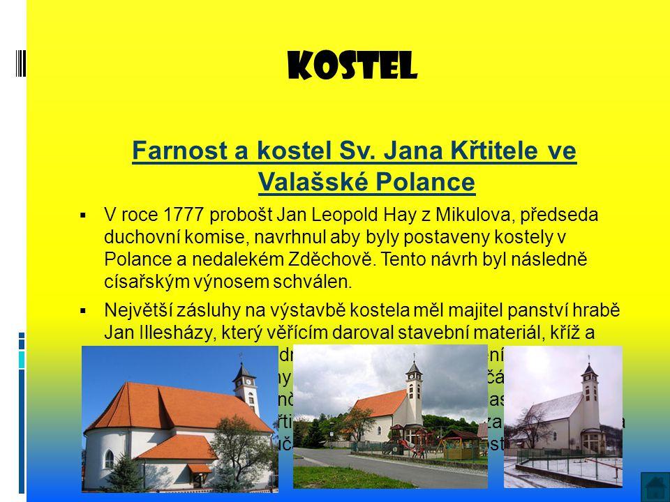 Kostel Farnost a kostel Sv. Jana Křtitele ve Valašské Polance  V roce 1777 probošt Jan Leopold Hay z Mikulova, předseda duchovní komise, navrhnul aby
