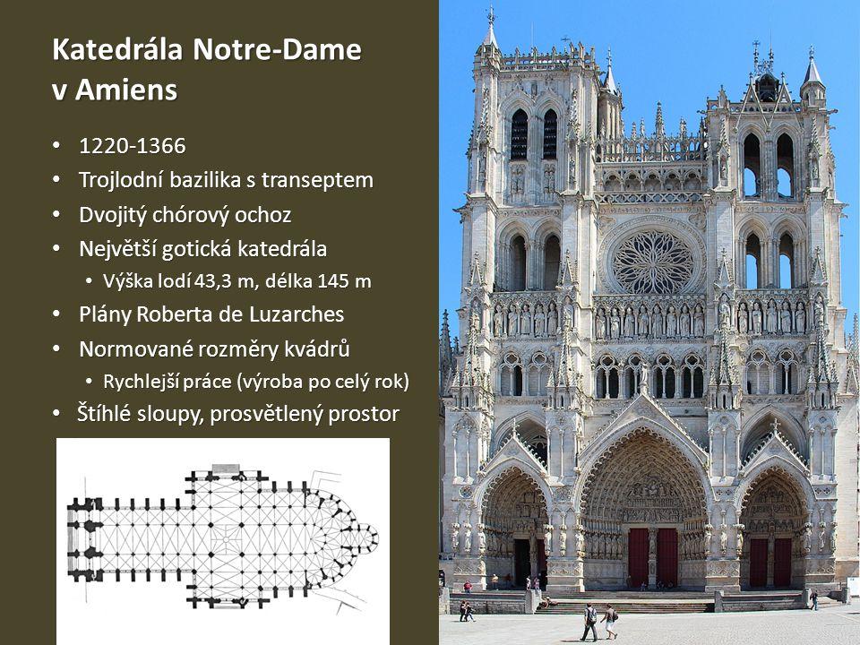 Katedrála Notre-Dame v Amiens 1220-1366 1220-1366 Trojlodní bazilika s transeptem Trojlodní bazilika s transeptem Dvojitý chórový ochoz Dvojitý chórov