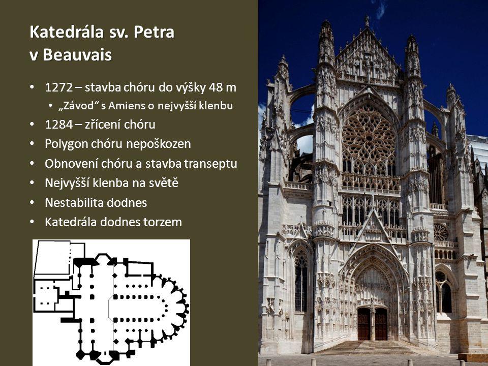 """Katedrála sv. Petra v Beauvais 1272 – stavba chóru do výšky 48 m """"Závod"""" s Amiens o nejvyšší klenbu 1284 – zřícení chóru Polygon chóru nepoškozen Obno"""