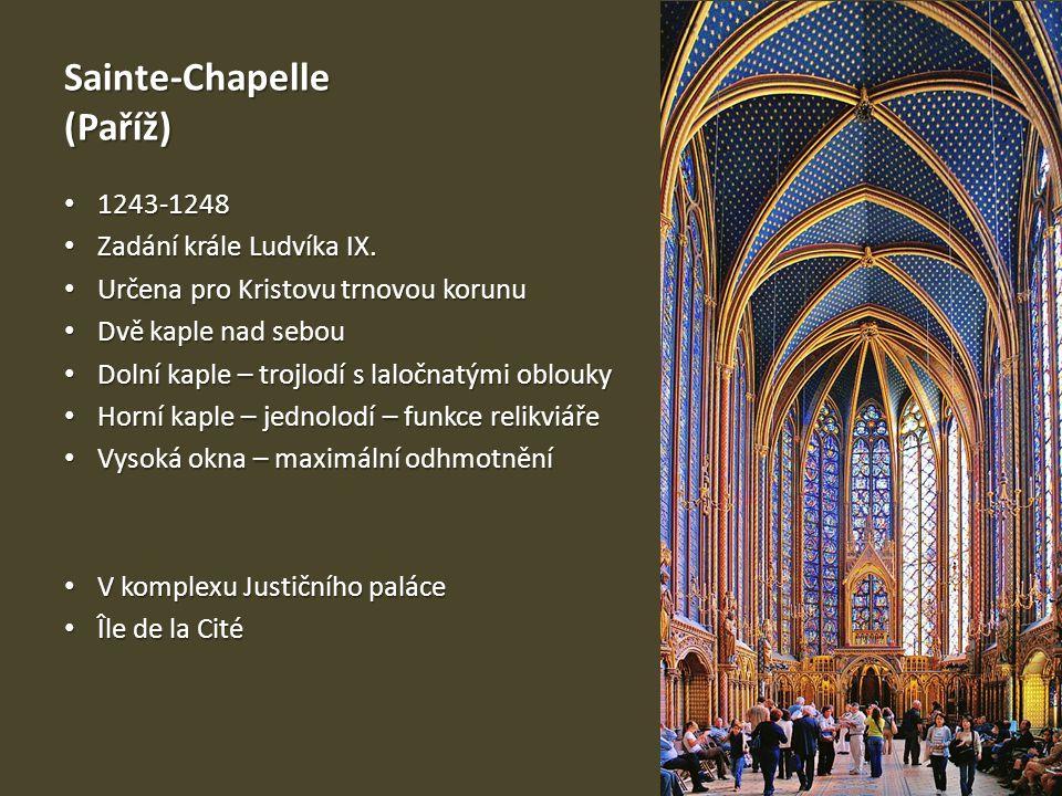 Sainte-Chapelle (Paříž) 1243-1248 1243-1248 Zadání krále Ludvíka IX. Zadání krále Ludvíka IX. Určena pro Kristovu trnovou korunu Určena pro Kristovu t