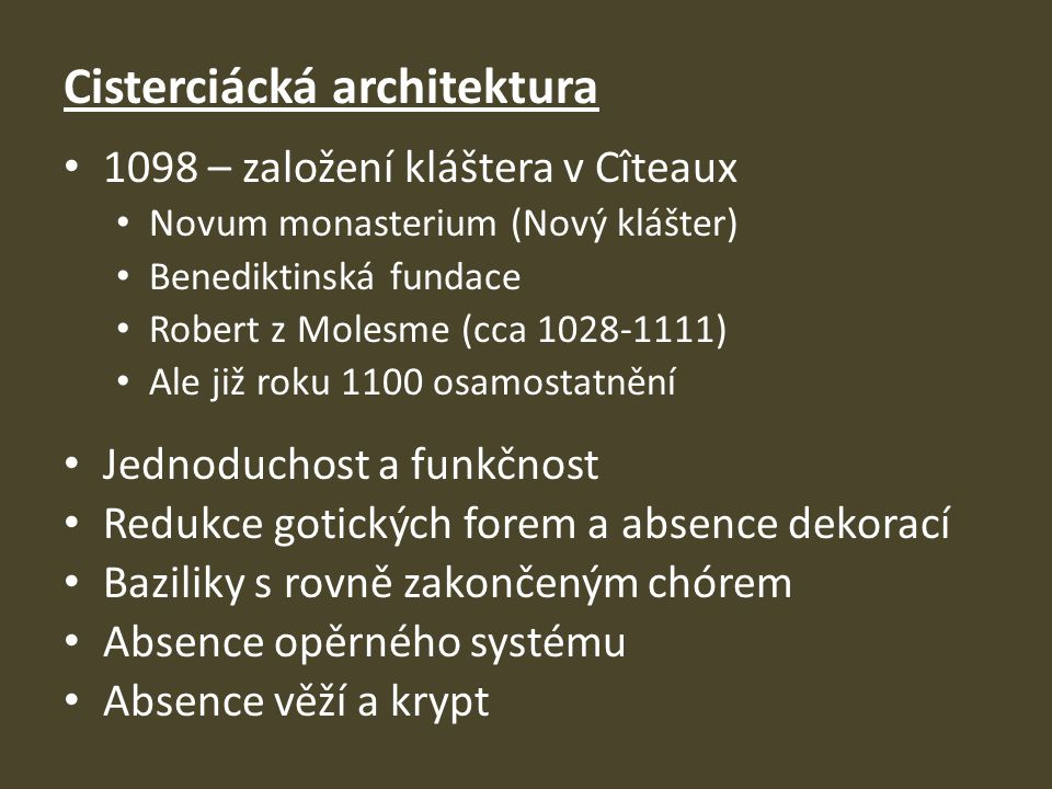 Cisterciácká architektura 1098 – založení kláštera v Cîteaux Novum monasterium (Nový klášter) Benediktinská fundace Robert z Molesme (cca 1028-1111) A