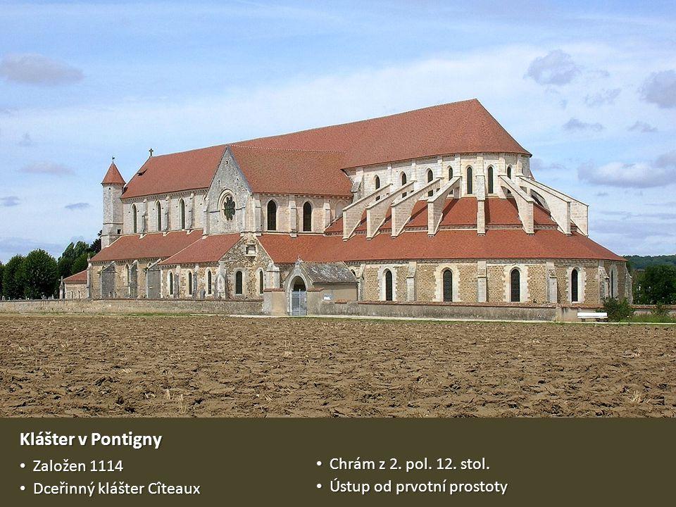 Klášter v Pontigny Založen 1114 Založen 1114 Dceřinný klášter Cîteaux Dceřinný klášter Cîteaux Chrám z 2. pol. 12. stol. Chrám z 2. pol. 12. stol. Úst