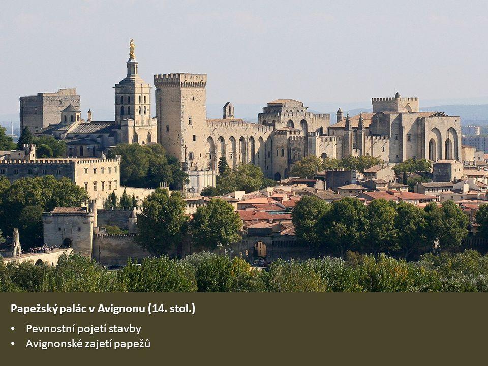 Papežský palác v Avignonu (14. stol.) Pevnostní pojetí stavby Pevnostní pojetí stavby Avignonské zajetí papežů Avignonské zajetí papežů