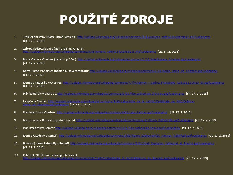POUŽITÉ ZDROJE 1.Trojčlenění stěny (Notre-Dame, Amiens): http://upload.wikimedia.org/wikipedia/commons/8/81/Amiens_cath%C3%A9drale17.JPG?uselang=cshtt
