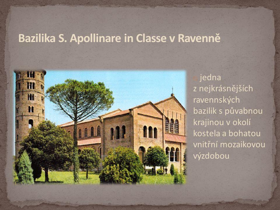 o jedna z nejkrásnějších ravennských bazilik s půvabnou krajinou v okolí kostela a bohatou vnitřní mozaikovou výzdobou