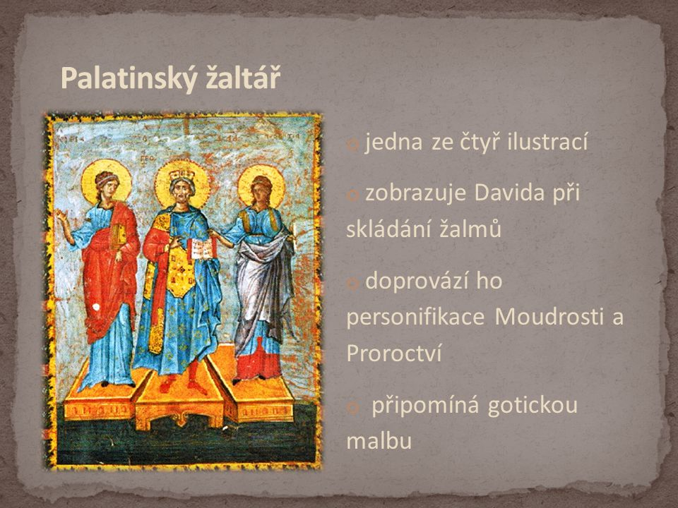 o jedna ze čtyř ilustrací o zobrazuje Davida při skládání žalmů o doprovází ho personifikace Moudrosti a Proroctví o připomíná gotickou malbu
