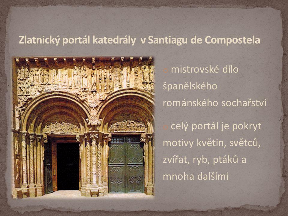 o mistrovské dílo španělského románského sochařství o celý portál je pokryt motivy květin, světců, zvířat, ryb, ptáků a mnoha dalšími