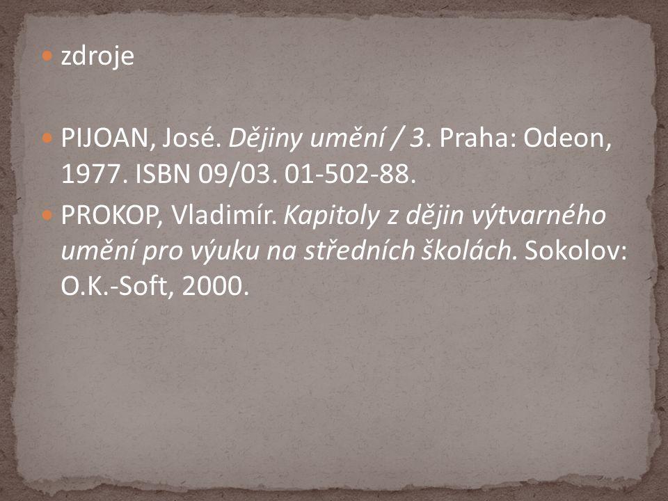 zdroje PIJOAN, José.Dějiny umění / 3. Praha: Odeon, 1977.