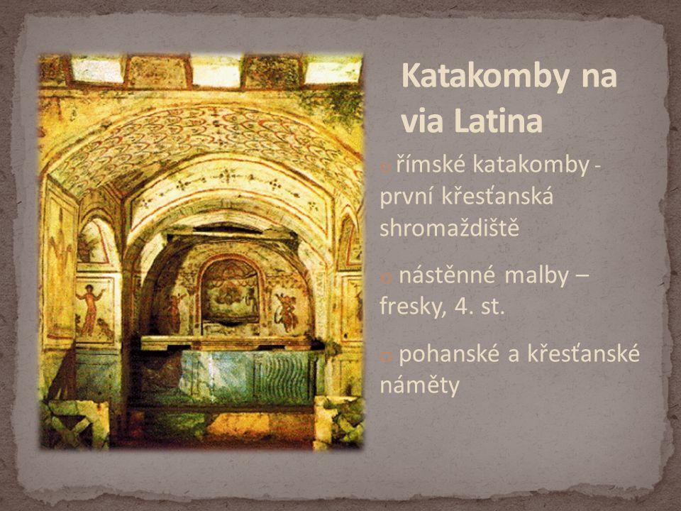 o římské katakomby - první křesťanská shromaždiště o nástěnné malby – fresky, 4.