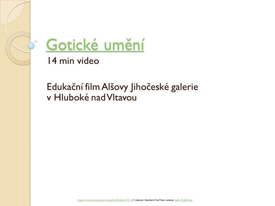 Gotické umění Gotické umění 14 min video Edukační film Alšovy Jihočeské galerie v Hluboké nad Vltavou <http://www.youtube.com/watch?v=BhI8qq1VH1Q Licence: Standard YouTube License Iveta DráždilováIveta Dráždilová