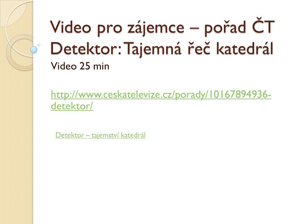 Video pro zájemce – pořad ČT Detektor: Tajemná řeč katedrál Video 25 min http://www.ceskatelevize.cz/porady/10167894936- detektor/ Detektor – tajemství katedrál