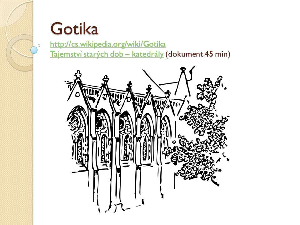Gotika http://cs.wikipedia.org/wiki/Gotika Tajemství starých dob – katedrály (dokument 45 min) http://cs.wikipedia.org/wiki/Gotika Tajemství starých dob – katedrály http://cs.wikipedia.org/wiki/Gotika Tajemství starých dob – katedrály