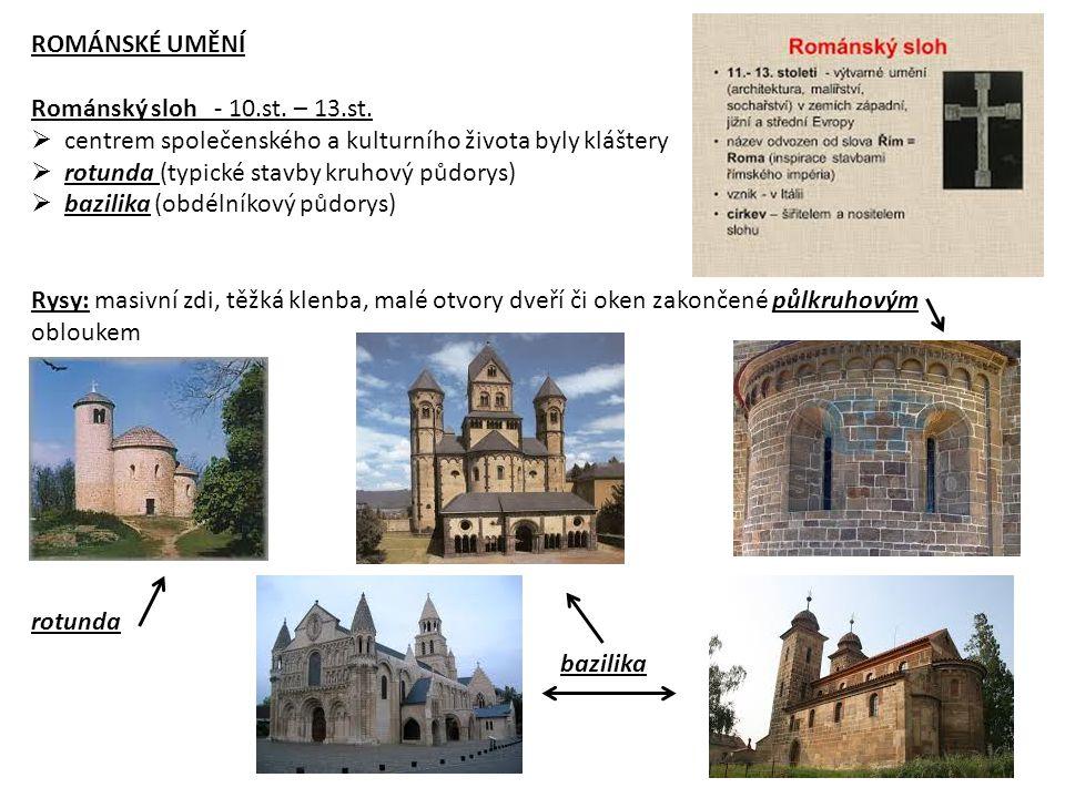 ROMÁNSKÉ UMĚNÍ Románský sloh - 10.st. – 13.st.  centrem společenského a kulturního života byly kláštery  rotunda (typické stavby kruhový půdorys) 