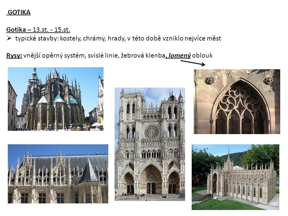 GOTIKA Gotika – 13.st. - 15.st.  typické stavby: kostely, chrámy, hrady, v této době vzniklo nejvíce měst Rysy: vnější opěrný systém, svislé linie, ž