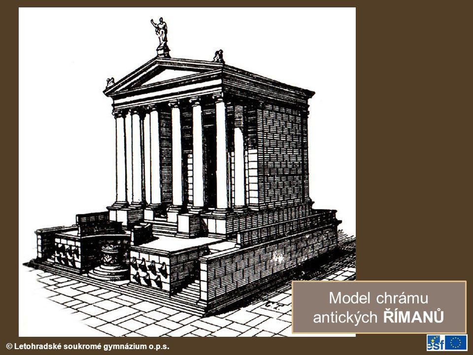 © Letohradské soukromé gymnázium o.p.s. Model chrámu antických ŘÍMANŮ