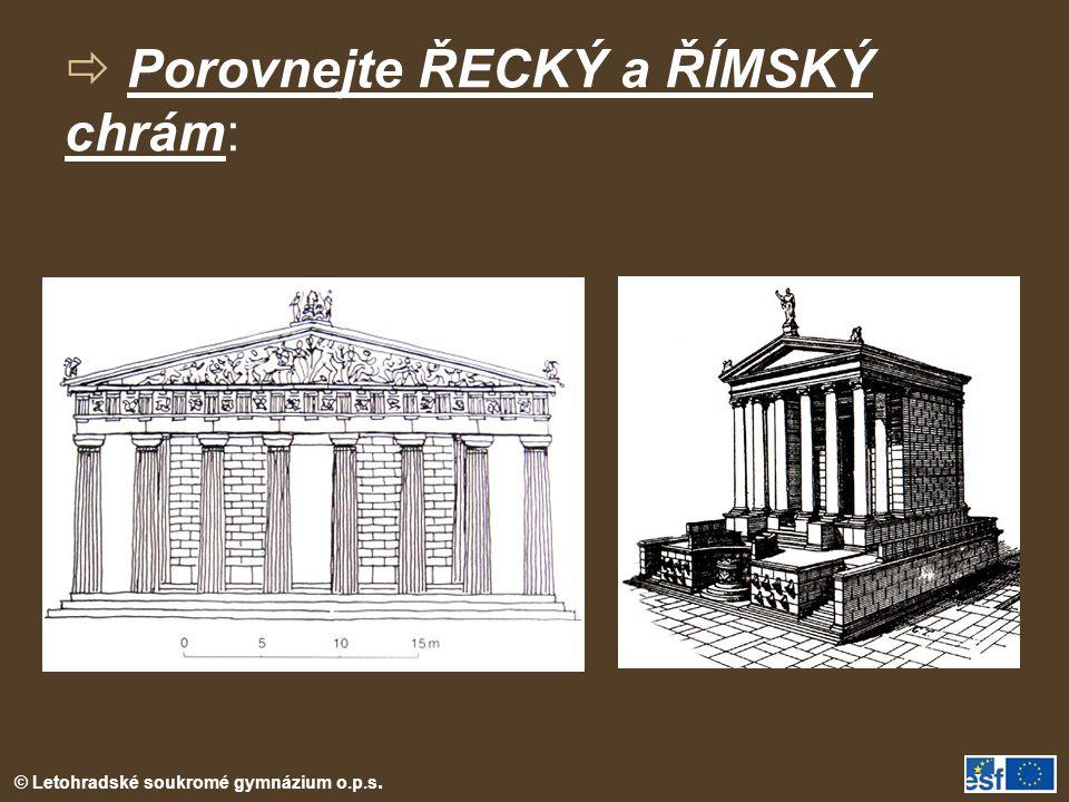 © Letohradské soukromé gymnázium o.p.s.  Porovnejte ŘECKÝ a ŘÍMSKÝ chrám: