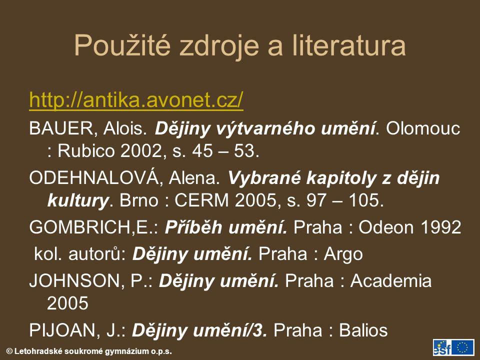 © Letohradské soukromé gymnázium o.p.s. Použité zdroje a literatura http://antika.avonet.cz/ BAUER, Alois. Dějiny výtvarného umění. Olomouc : Rubico 2