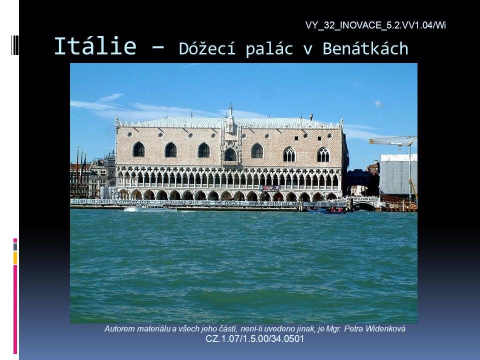 Itálie – Dóžecí palác v Benátkách VY_32_INOVACE_5.2.VV1.04/Wi Autorem materiálu a všech jeho částí, není-li uvedeno jinak, je Mgr.