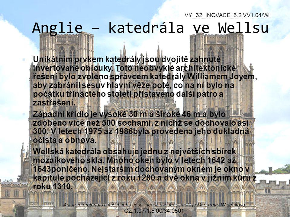 Anglie – katedrála ve Wellsu  Unikátním prvkem katedrály jsou dvojitě zahnuté invertované oblouky.