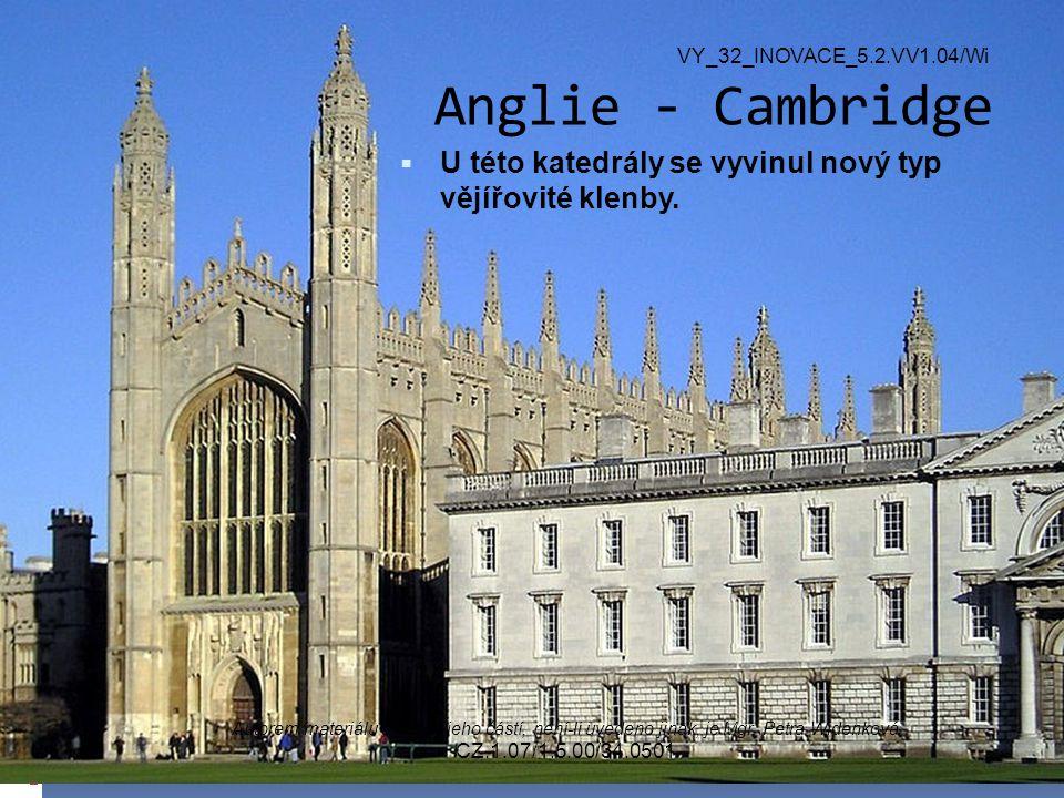 Anglie - Cambridge  U této katedrály se vyvinul nový typ vějířovité klenby.