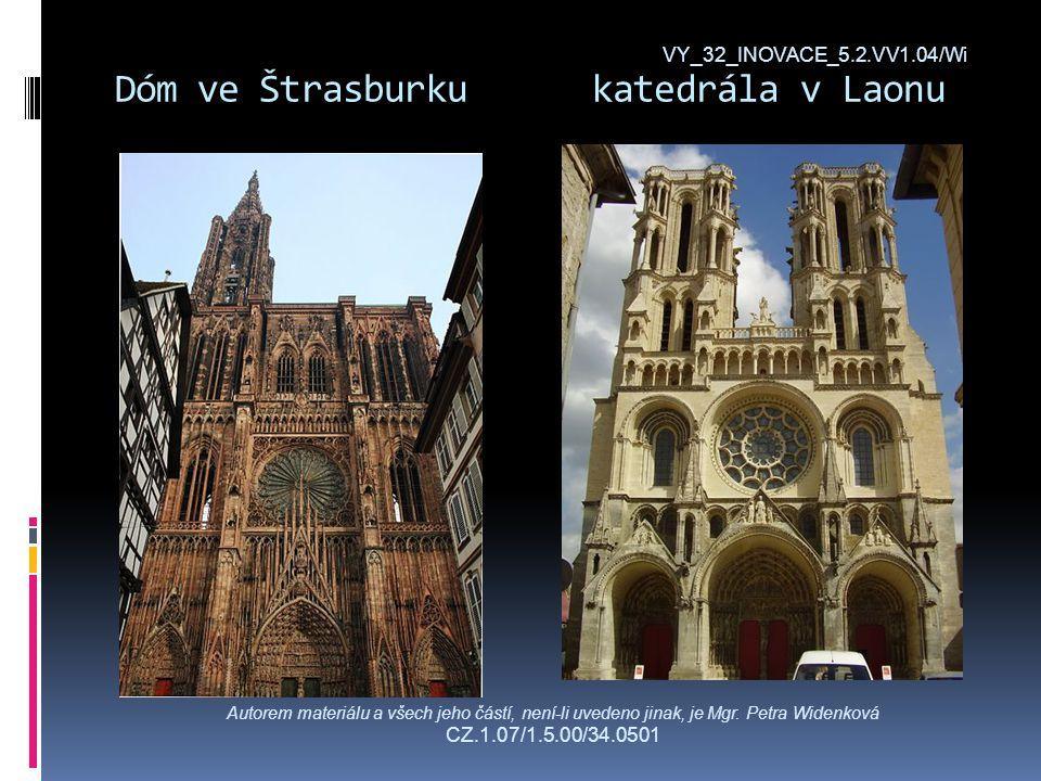 Dóm ve Štrasburku katedrála v Laonu VY_32_INOVACE_5.2.VV1.04/Wi Autorem materiálu a všech jeho částí, není-li uvedeno jinak, je Mgr.