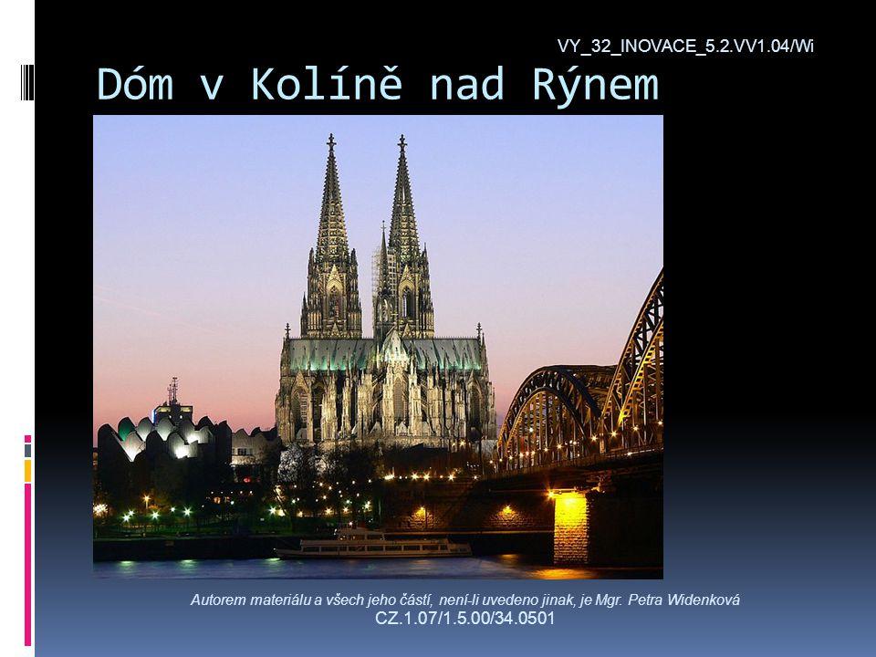 Dóm v Kolíně nad Rýnem VY_32_INOVACE_5.2.VV1.04/Wi Autorem materiálu a všech jeho částí, není-li uvedeno jinak, je Mgr.