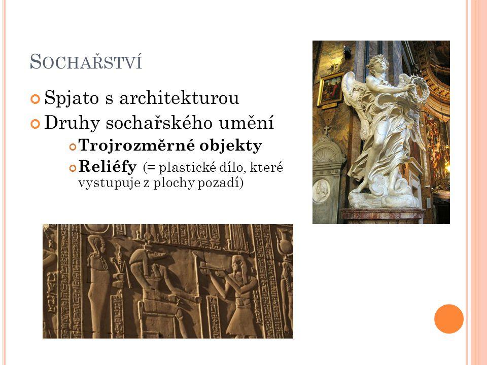 S OCHAŘSTVÍ Spjato s architekturou Druhy sochařského umění Trojrozměrné objekty Reliéfy (= plastické dílo, které vystupuje z plochy pozadí)