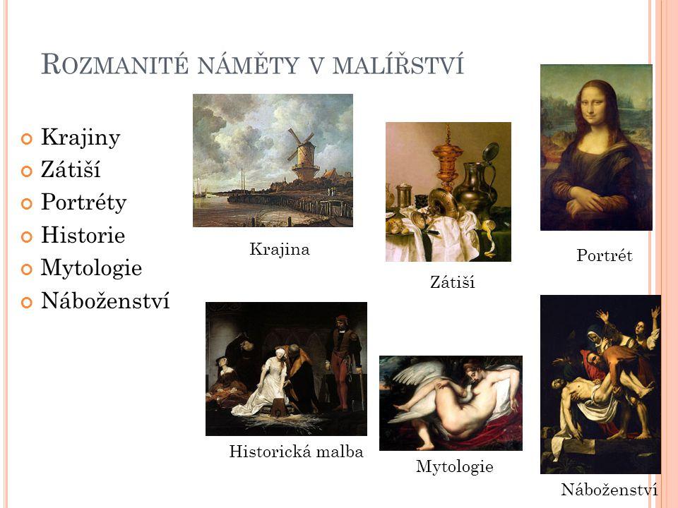 R OZMANITÉ NÁMĚTY V MALÍŘSTVÍ Krajiny Zátiší Portréty Historie Mytologie Náboženství Krajina Zátiší Portrét Historická malba Mytologie Náboženství