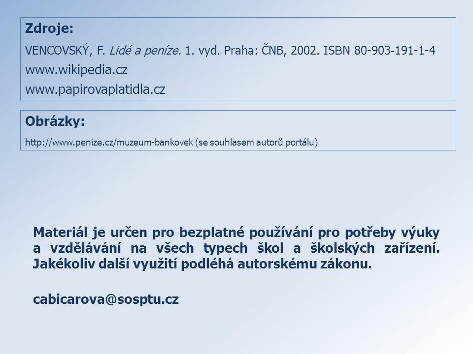 Zdroje: VENCOVSKÝ, F. Lidé a peníze. 1. vyd. Praha: ČNB, 2002. IS B N 80-903 - 191-1-4 www.wikipedia.cz www.papirovaplatidla.cz Obrázky: http://www.pe
