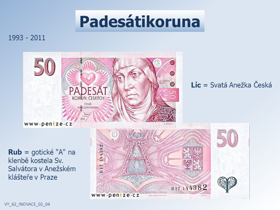 Padesátikoruna VY_62_INOVACE_02_04 1993 - 2011 Líc = Svatá Anežka Česká Rub = gotické