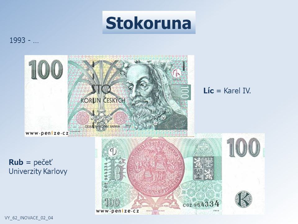 Stokoruna VY_62_INOVACE_02_04 1993 - … Líc = Karel IV. Rub = pečeť Univerzity Karlovy
