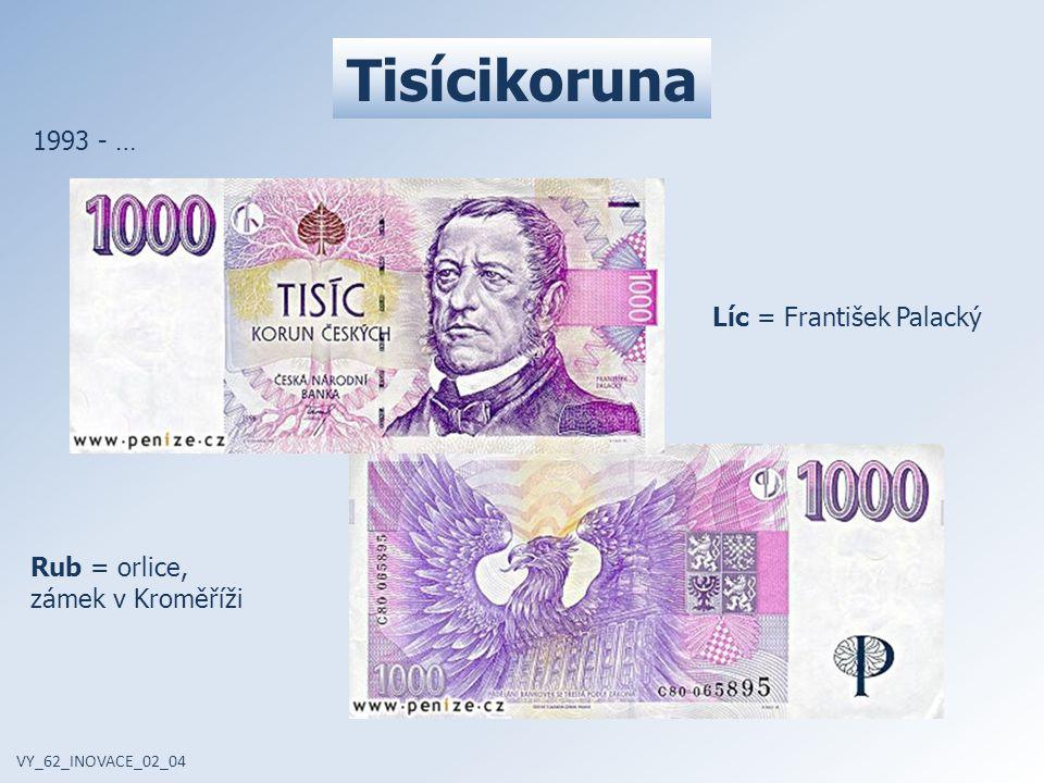 Tisícikoruna VY_62_INOVACE_02_04 1993 - … Líc = František Palacký Rub = orlice, zámek v Kroměříži