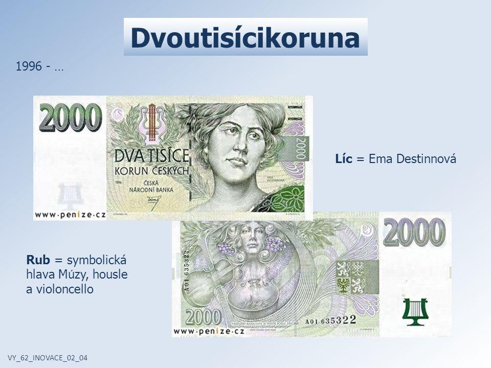 Dvoutisícikoruna VY_62_INOVACE_02_04 1996 - … Líc = Ema Destinnová Rub = symbolická hlava M ú zy, housle a violoncello