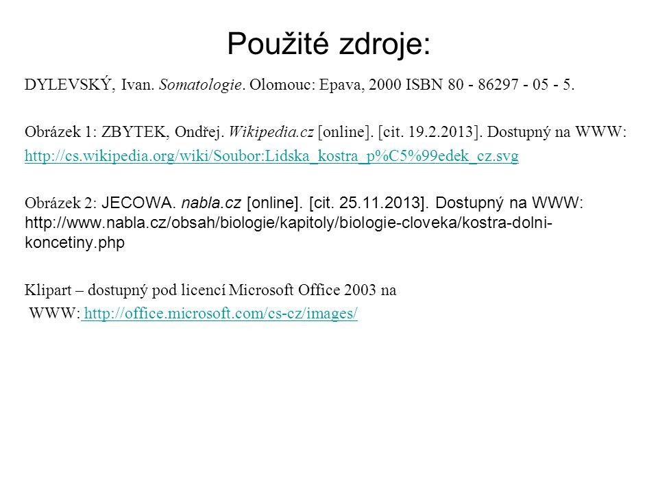 Použité zdroje: DYLEVSKÝ, Ivan. Somatologie. Olomouc: Epava, 2000 ISBN 80 - 86297 - 05 - 5. Obrázek 1: ZBYTEK, Ondřej. Wikipedia.cz [online]. [cit. 19