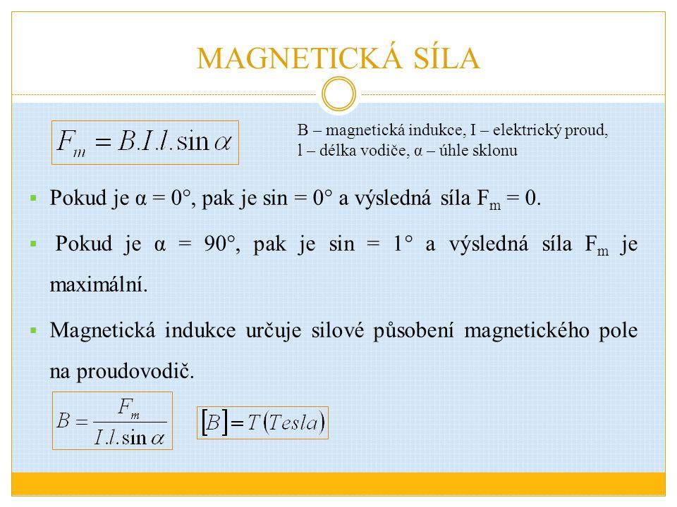 MAGNETICKÁ SÍLA  Pokud je α = 0°, pak je sin = 0° a výsledná síla F m = 0.  Pokud je α = 90°, pak je sin = 1° a výsledná síla F m je maximální.  Ma