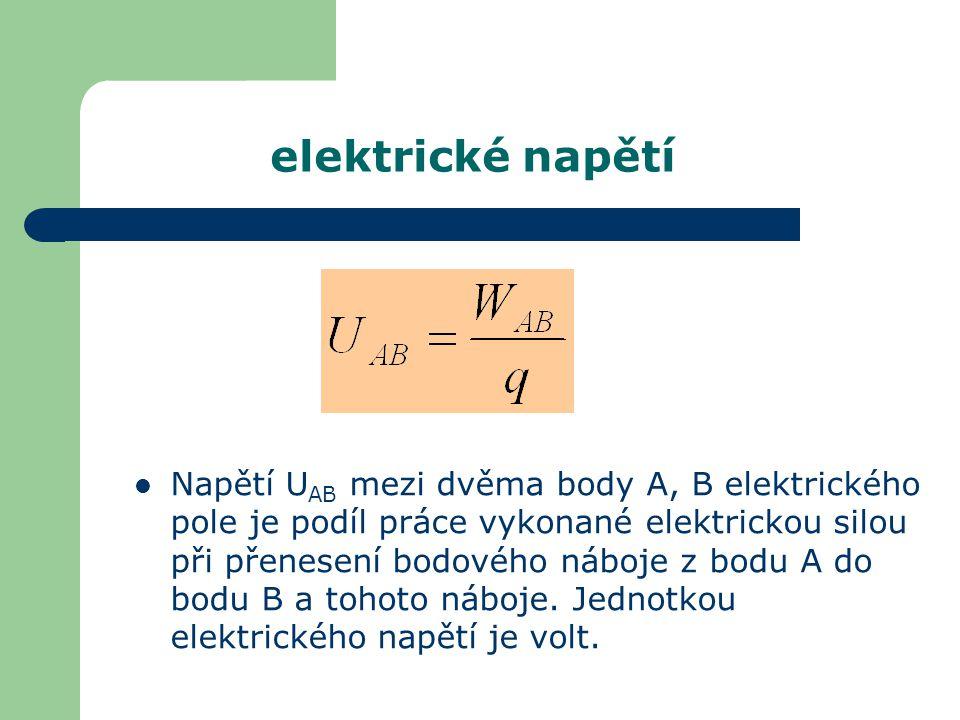 elektrické napětí Napětí U AB mezi dvěma body A, B elektrického pole je podíl práce vykonané elektrickou silou při přenesení bodového náboje z bodu A